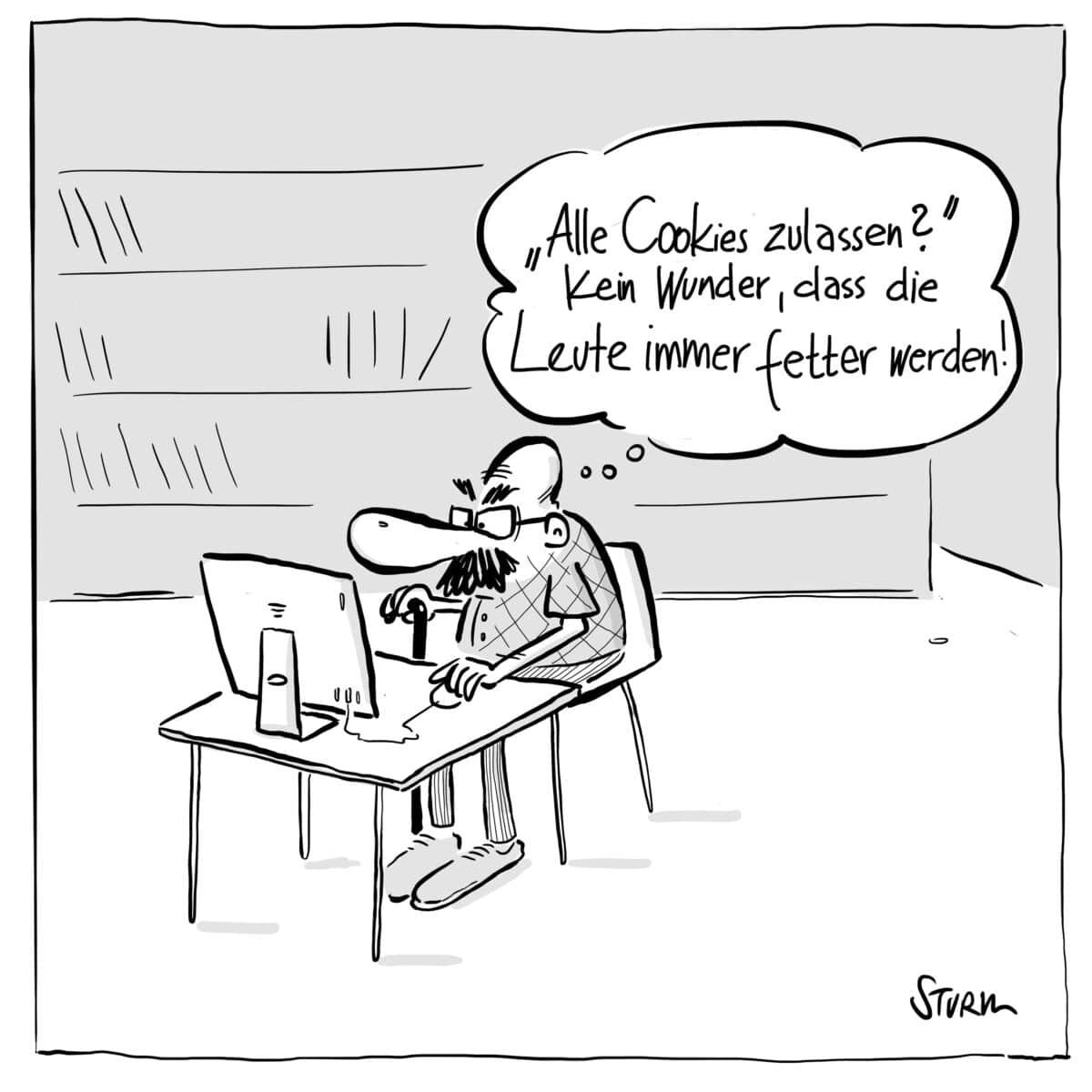 """""""Alle Cookies zulassen? Kein Wunder, dass die Leute immer fetter werden!"""" – Cartoon von Philipp Sturm"""