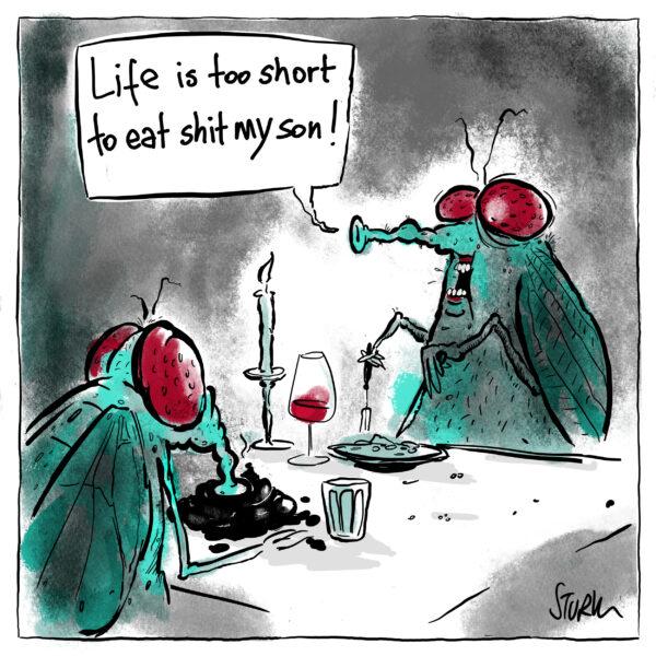 "Cartoon by Philipp Sturm. Caption: ""Life is too short ro to eat shit my son."""